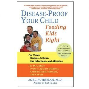 Dr. Fuhrman Disease-Proof Your Child