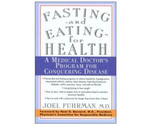 Dr. Fuhrman Fasting and Eating for Health